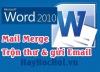 Cách sử dụng Mail Merge để trộn thư và gửi email trong Word